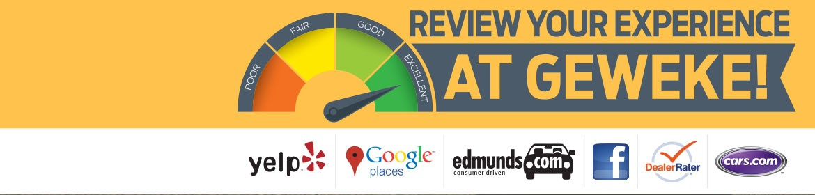 Review your experience at Geweke!  Yelp   Google Places   Edmunds   Facebook   DealerRater   Cars.com