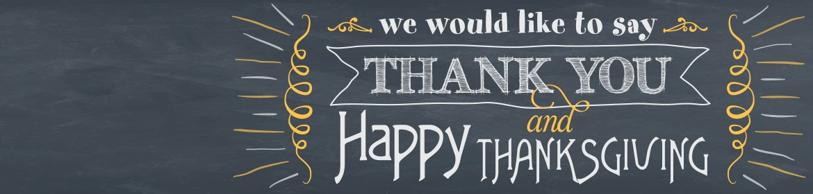 We would like to say Thank You and Happy Thanksgiving!