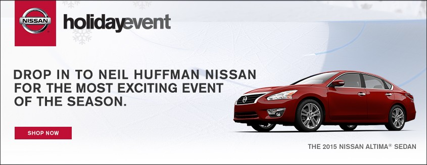 Nissan Holiday Event - Going on Now at Neil Huffman Nissan!