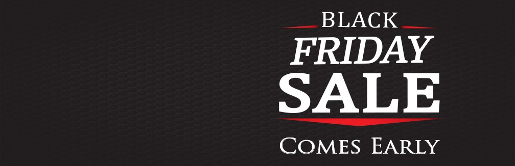 Black Friday Sale Comes Early!