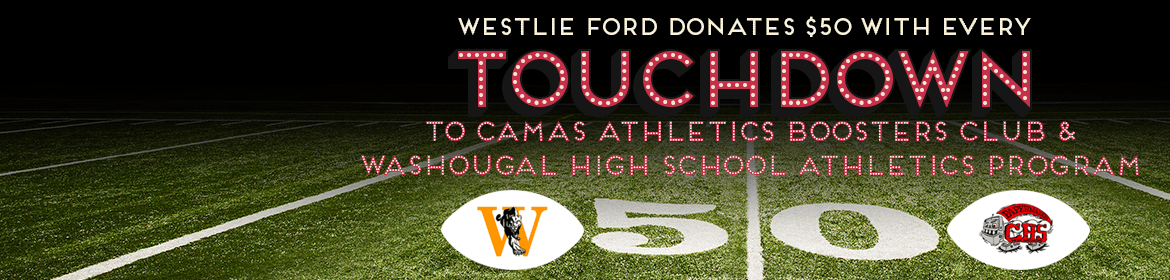 Westlie Ford Donates $50.00 with every Touchdown! To Camas athletics!
