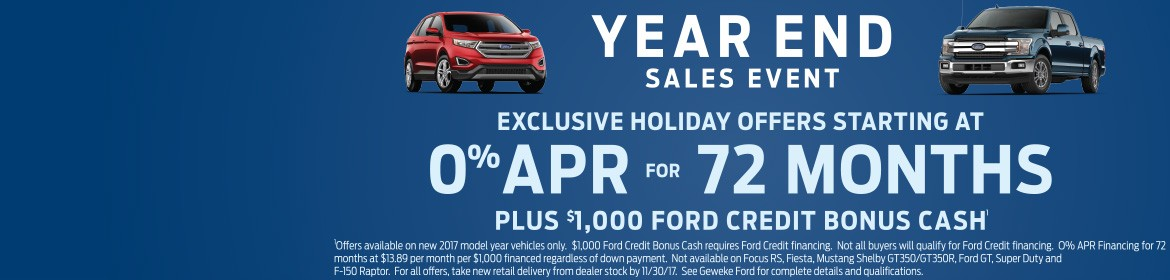 2017 Year End Sales Event!  0% APR for 72 months PLUS $1000 Ford Credit Bonus Cash!  See Geweke Ford for full details!