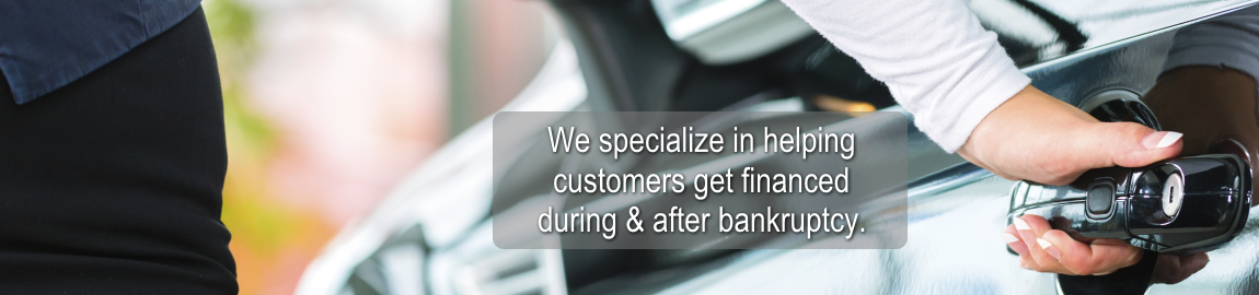 We help customers get financed during and after bankruptcy