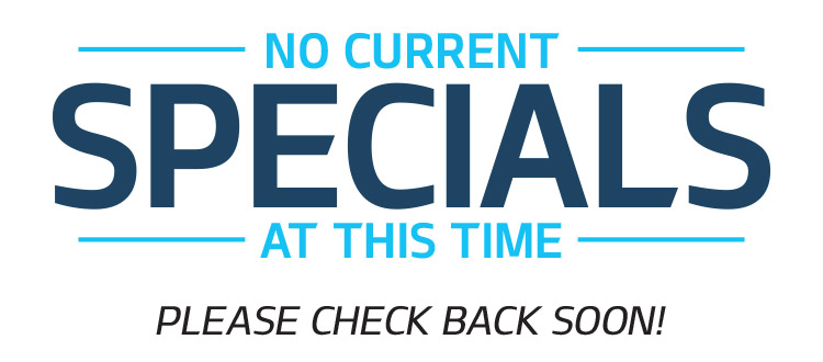 No Current Specials at this Time.